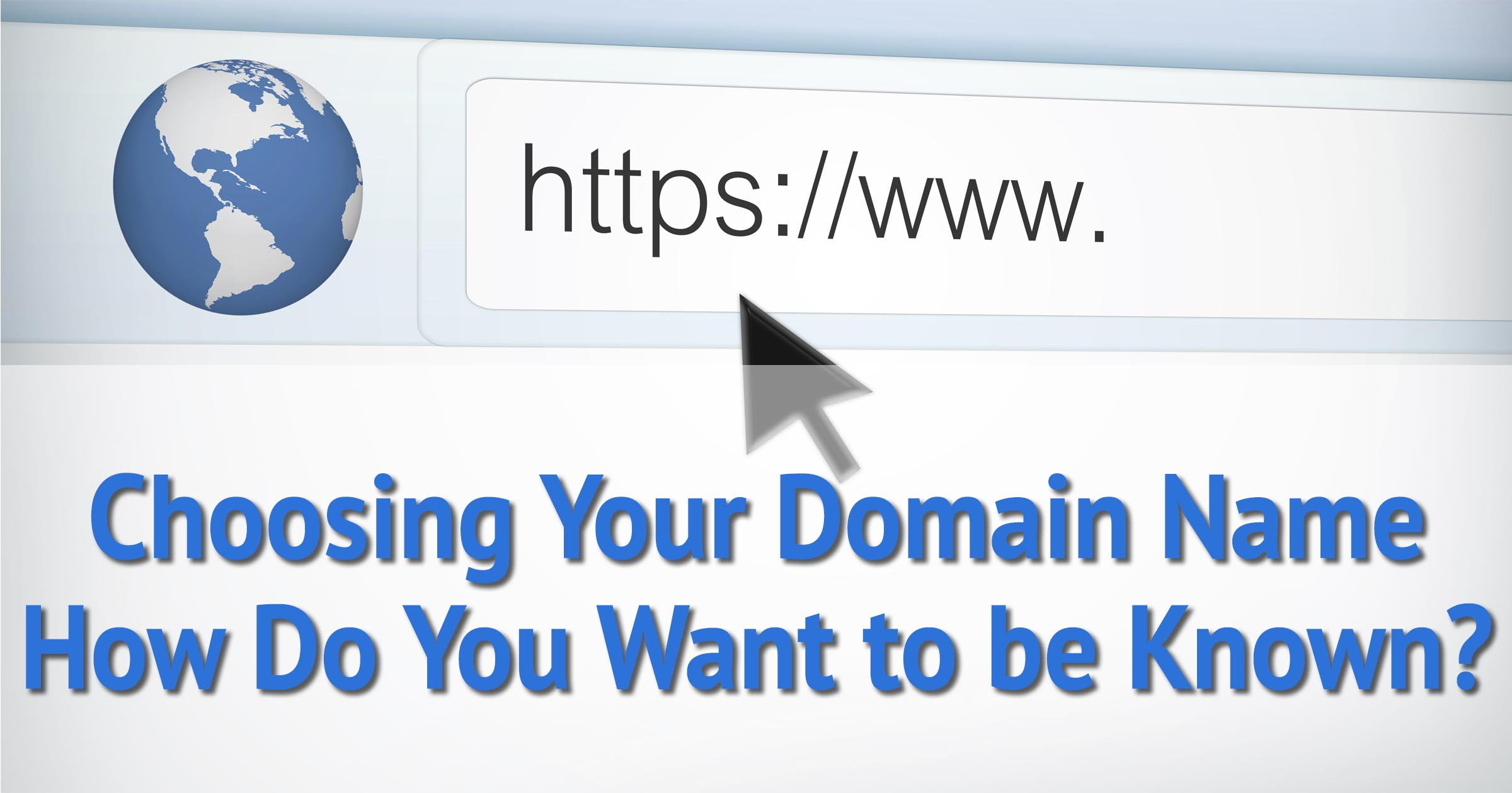 Choosing Your Domain Name - How Do You Want to be Known?