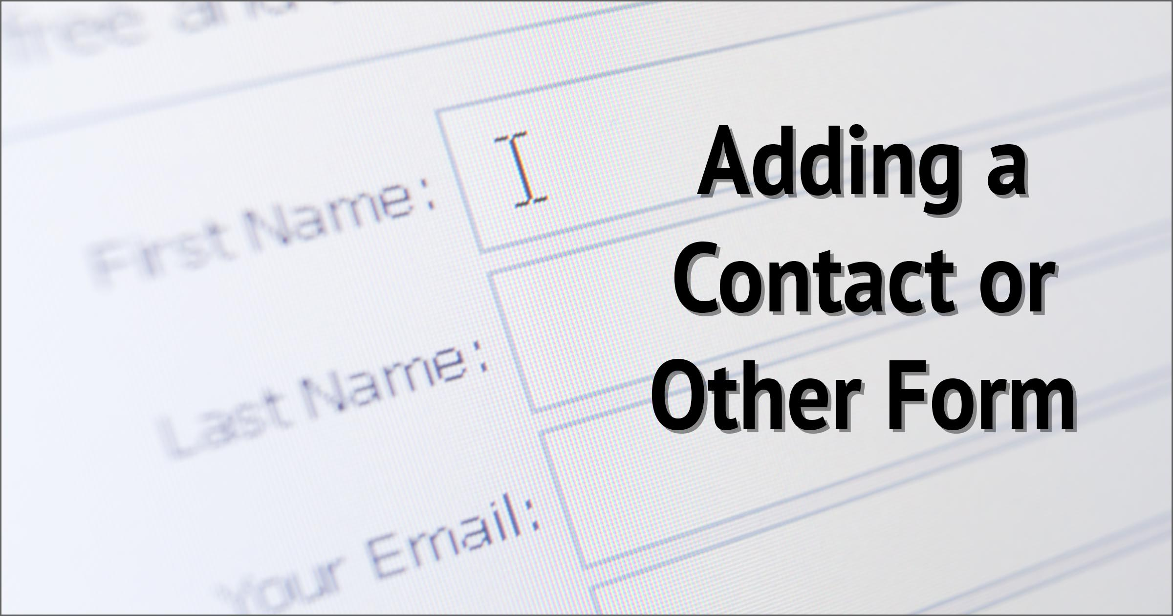Adding a Contact or Other Form